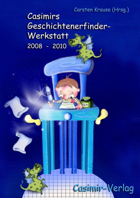 Casimirs Geschichtenerfinder-Werkstatt 2008 - 2010