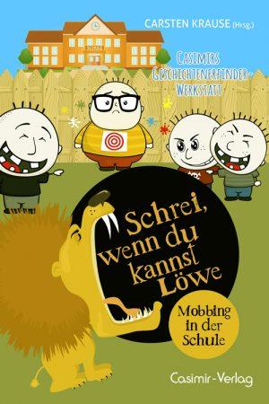 Schrei wenn du kannst Löwe – Mobbing in der Schule – aus Casimirs Geschichtenerfinder Werkstatt